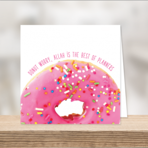 Donut worry. Allah is the best of Planners